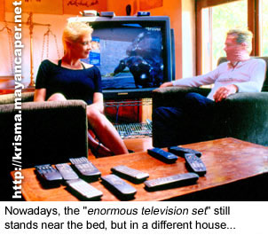 "Nowadays, the ""enormous television set"" still stands near the bed, but in a different house..."